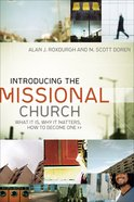 Introducing the Missional Church: What It Is, Why It Matters, How to Become One Paperback