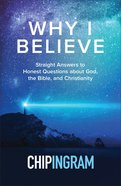 Why I Believe: Straight Answers to Honest Questions About God, the Bible and Christianity Hardback