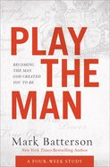 Play the Man: Becoming the Man God Created You to Be (Curriculum Kit) Pack