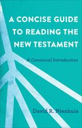 A Concise Guide to Reading the New Testament: A Canonical Introduction Paperback