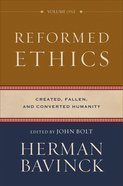 Reformed Ethics: Created, Fallen, and Converted Humanity (Vol 1)