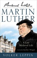 Martin Luther: A Late Medieval Life Hardback