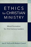 Ethics For Christian Ministry: Moral Formation For Twenty-First-Century Leaders Paperback