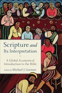 Scripture and Its Interpretation: A Global, Ecumenical Introduction to the Bible Hardback