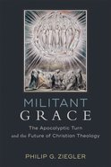 Militant Grace: The Apocalyptic Turn and the Future of Christian Theology Paperback