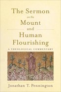 The Sermon on the Mount and Human Flourishing: A Theological Commentary Paperback