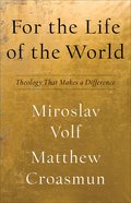 For the Life of the World: Theology That Makes a Difference Hardback