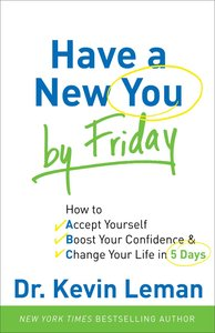 Have a New You By Friday: How to Accept Yourself, Boost Your Confidence and Change Your Life in 5 Days