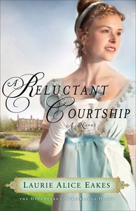 A Reluctant Courtship (#03 in The Daughters Of Bainbridge House Series)