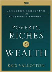 Poverty, Riches and Wealth: Moving From a Life of Lack Into True Kingdom Abundance (Dvd)