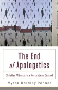 The End of Apologetics: Christian Witness in a Postmodern Culture