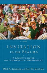 Invitation to the Psalms: A Guide For Transformative Reading