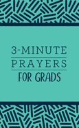 3-Minute Prayers For Grads (3 Minute Devotions Series)