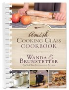 The Amish Cooking Class Cookbook: Over 200 Practical Recipes For Use in Any Kitchen
