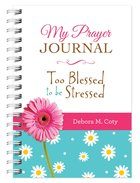 My Prayer Journal: Too Blessed to Be Stressed