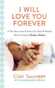 I Will Love You Forever: A True Story About Life, Love, and Healing Through Heartbreak