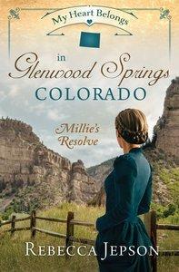 In Glenwood Springs, Colorado - Millies Resolve (#09 in My Heart Belongs Series)