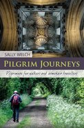 Pilgrim Journeys: Pilgrimage For Walkers and Armchair Travellers Paperback