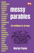 Messy Parables: 25 Retellings For All Ages (Messy Church Series) Paperback