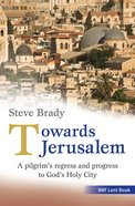 Towards Jerusalem: A Pilgrim's Regress and Progress to God's Holy City Paperback