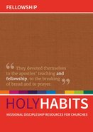 Fellowship: Missional Discipleship Resources For Churches (Holy Habits Series) Paperback