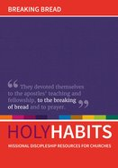 Breaking Bread: Missional Discipleship Resources For Churches (Holy Habits Series) Paperback