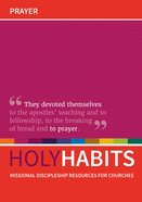 Prayer: Missional Discipleship Resources For Churches (Holy Habits Series) Paperback