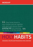 Worship: Missional Discipleship Resources For Churches (Holy Habits Series) Paperback