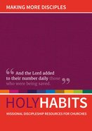 Making More Disciples: Missional Discipleship Resources For Churches (Holy Habits Series) Paperback