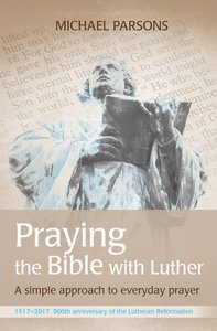 Praying the Bible With Luther: A Simple Approach to Everyday Prayer (Adult Coloring Books Series)