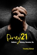 Pray 21: Believe. Belong. Become. Be. (Discovery Guide) Paperback