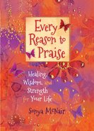 Every Reason to Praise: Finding Healing, Wisdom and Strength For Your Life Paperback