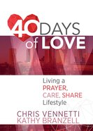 40 Days of Love: A Devotional to Live Out a Prayer, Care, Share Lifestyle Paperback