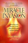 Miracle Invasion: Amazing True Stories of God At Work Today Paperback
