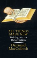 All Things Made New: Writings on the Reformation Hardback