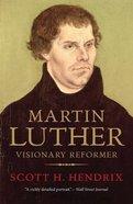 Martin Luther: Visionary Reformer Paperback