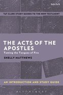 Acts of the Apostles, The: Taming the Tongues of Fire (T&t Clark Study Guides Series)