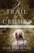 Trail of Crumbs, a - a Novel of the Great Depression (#02 in Pearl Spence Novels Series) Paperback