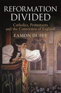 Reformation Divided: Catholics, Protestants and the Conversion of England Hardback