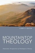 Mountaintop Theology: Panoramic Perspectives of Redemptive History Paperback