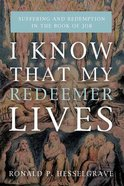 I Know That My Redeemer Lives: Suffering and Redemption in the Book of Job Paperback