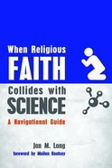 When Religious Faith Collides With Science: A Navigational Guide Paperback