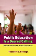 Public Education is a Sacred Calling: Citizen Stakeholders All--For the Common Good!