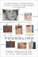 Foundling: The the True Story of a Kidnapping, a Family Secret, and My Search For the Real Me
