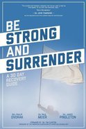 Be Strong and Surrender: A 30 Day Recovery Guide Paperback