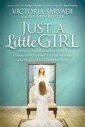 Just a Little Girl: How a Clinical Death Brought a Teenage Girl Face-To-Face With An Angel and Head-To-Toe With Her Faith