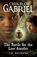 The Battle For the Lost Amulet (#01 in Child Of Gabriel Series) Paperback