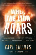 When the Lion Roars: Understanding the Implications of Ancient Prophecies For Our Time Paperback