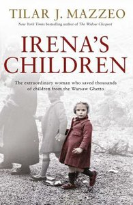 Irenas Children: The Extraordinary Woman Who Saved Thousands of Children From the Warsaw Ghetto