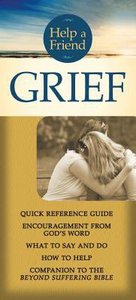 Help a Friend: Grief (Rose Guide Series)